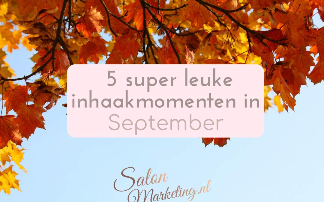 5 super leuke inhaakmomenten in september