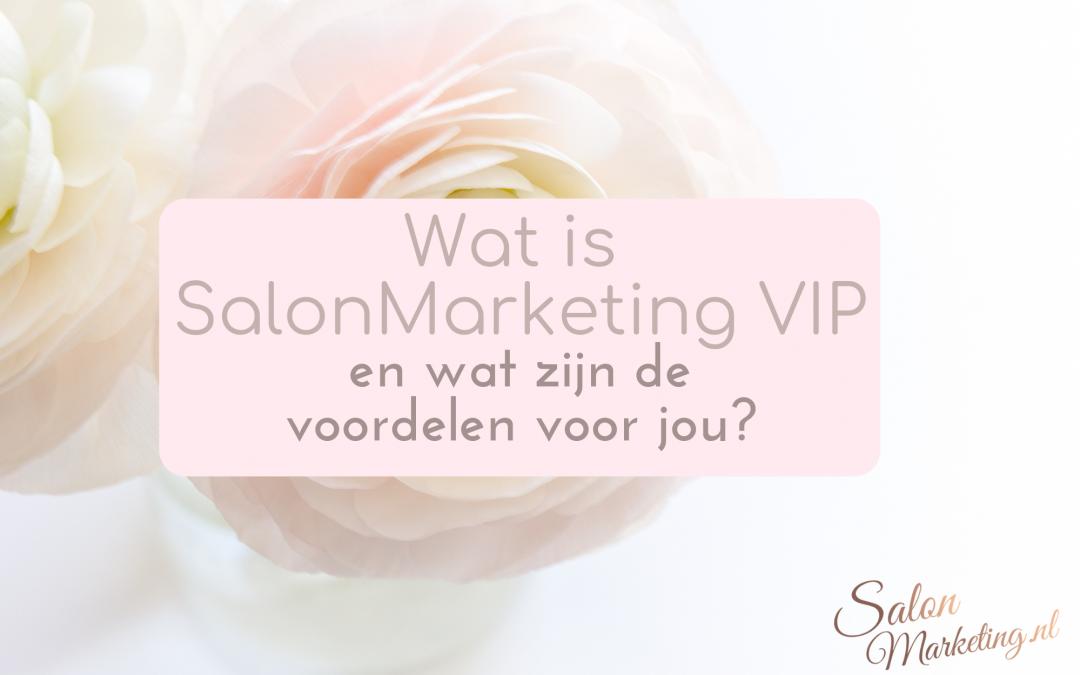 Wat is SalonMarketing VIP en wat zijn de voordelen voor jou?